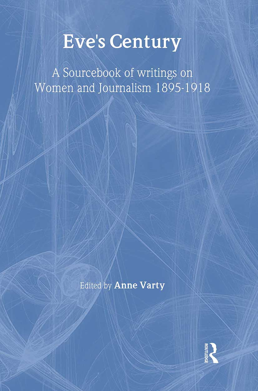Eve's Century: A Sourcebook of Writings on Women and Journalism 1895-1950, 1st Edition (Paperback) book cover