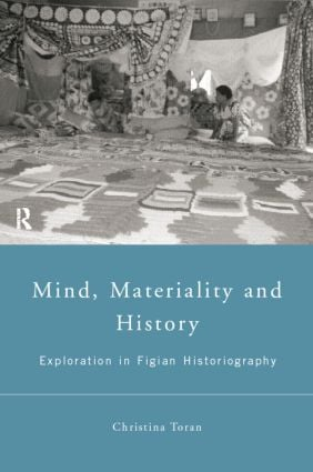 Mind, Materiality and History: Explorations in Fijian Ethnography (Paperback) book cover