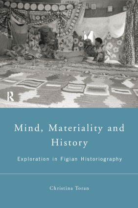 Mind, Materiality and History: Explorations in Fijian Ethnography book cover