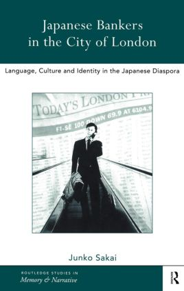 Japanese Bankers in the City of London: Language, Culture and Identity in the Japanese Diaspora, 1st Edition (Hardback) book cover