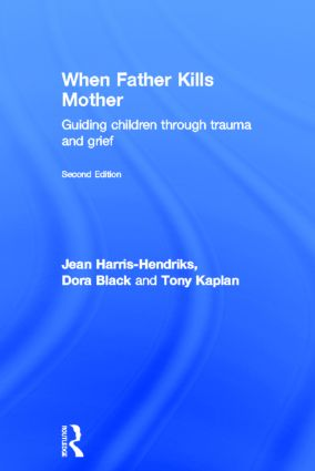 When Father Kills Mother: Guiding Children Through Trauma and Grief, 1st Edition (Hardback) book cover