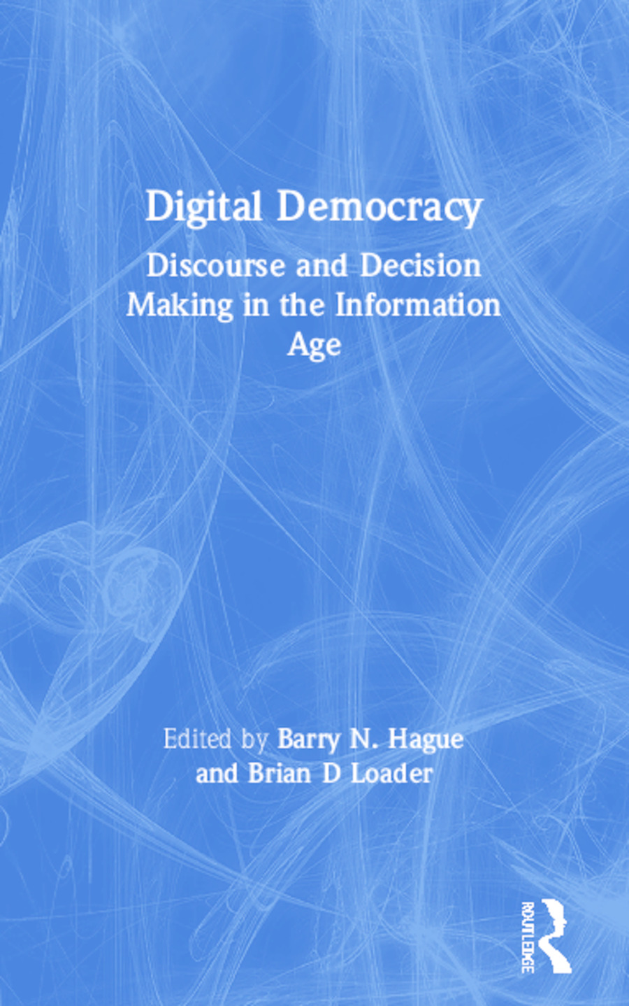 Digital Democracy: Discourse and Decision Making in the Information Age (Paperback) book cover