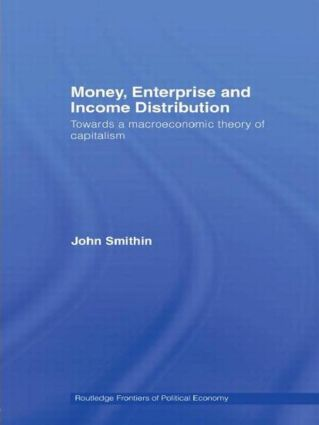 Money, Enterprise and Income Distribution: Towards a macroeconomic theory of capitalism, 1st Edition (Paperback) book cover