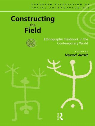 Constructing the Field: Ethnographic Fieldwork in the Contemporary World book cover