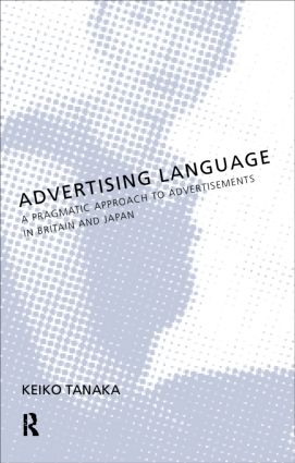 Advertising Language: A Pragmatic Approach to Advertisements in Britain and Japan, 1st Edition (Paperback) book cover