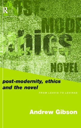 Postmodernity, Ethics and the Novel: From Leavis to Levinas, 1st Edition (Paperback) book cover