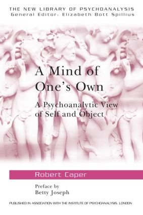 A Mind of One's Own: A Psychoanalytic View of Self and Object (Paperback) book cover