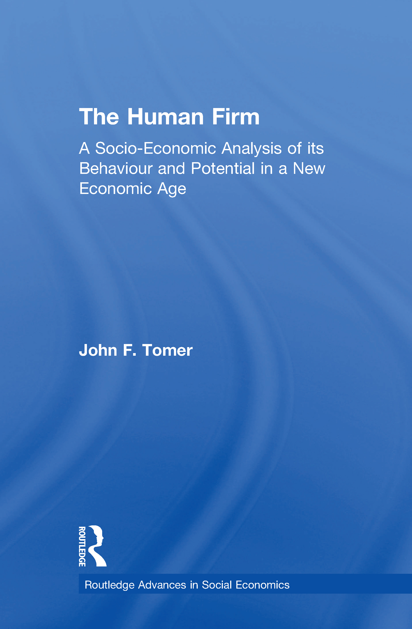 The Human Firm: A Socio-Economic Analysis of its Behaviour and Potential in a New Economic Age book cover
