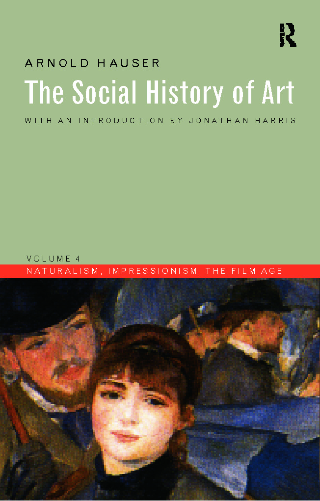 Social History of Art, Volume 4: Naturalism, Impressionism, The Film Age, 3rd Edition (Paperback) book cover