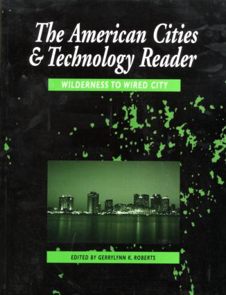 The American Cities and Technology Reader: Wilderness to Wired City book cover