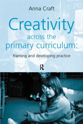 Creativity Across the Primary Curriculum: Framing and Developing Practice, 1st Edition (Paperback) book cover
