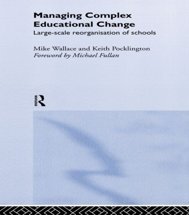 Managing Complex Educational Change: Large Scale Reorganisation of Schools, 1st Edition (Paperback) book cover