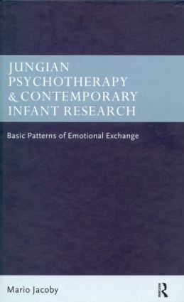 Jungian Psychotherapy and Contemporary Infant Research: Basic Patterns of Emotional Exchange (Paperback) book cover