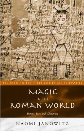 Magic in the Roman World: Pagans, Jews and Christians, 1st Edition (Paperback) book cover