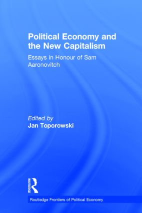 Political Economy and the New Capitalism: Essays in Honour of Sam Aaronovitch (Hardback) book cover