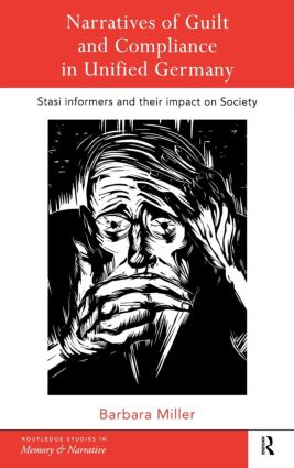 Narratives of Guilt and Compliance in Unified Germany: Stasi Informers and their Impact on Society (Hardback) book cover