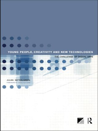 Young People, Creativity and New Technologies: The Challenge of Digital Arts (Paperback) book cover