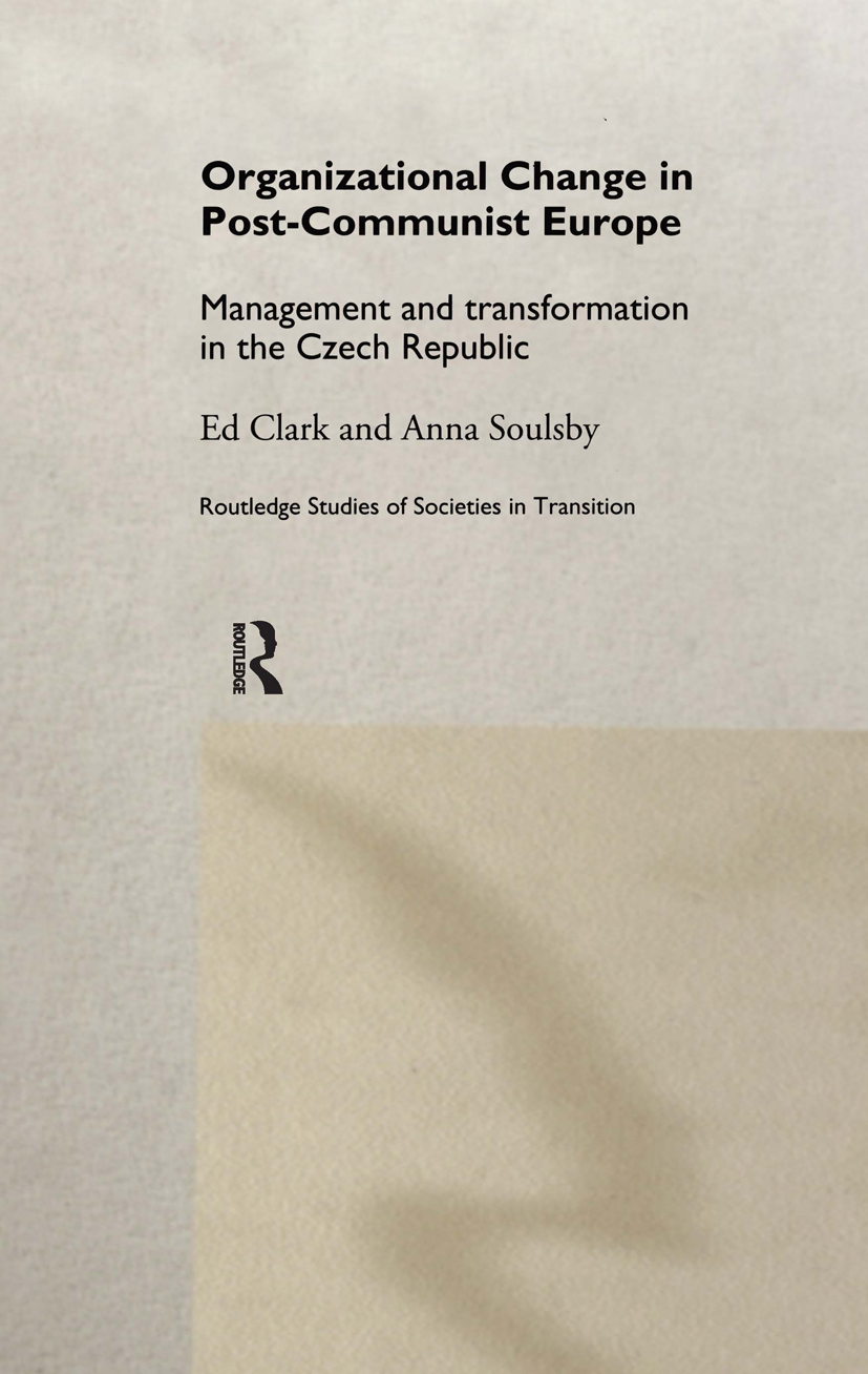 Organizational Change in Post-Communist Europe: Management and Transformation in the Czech Republic (Hardback) book cover