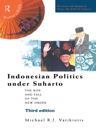 Indonesian Politics Under Suharto: The Rise and Fall of the New Order, 1st Edition (Paperback) book cover