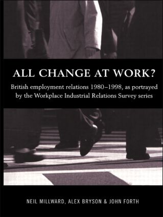 All Change at Work?: British Employment Relations 1980-98, Portrayed by the Workplace Industrial Relations Survey Series, 1st Edition (Paperback) book cover