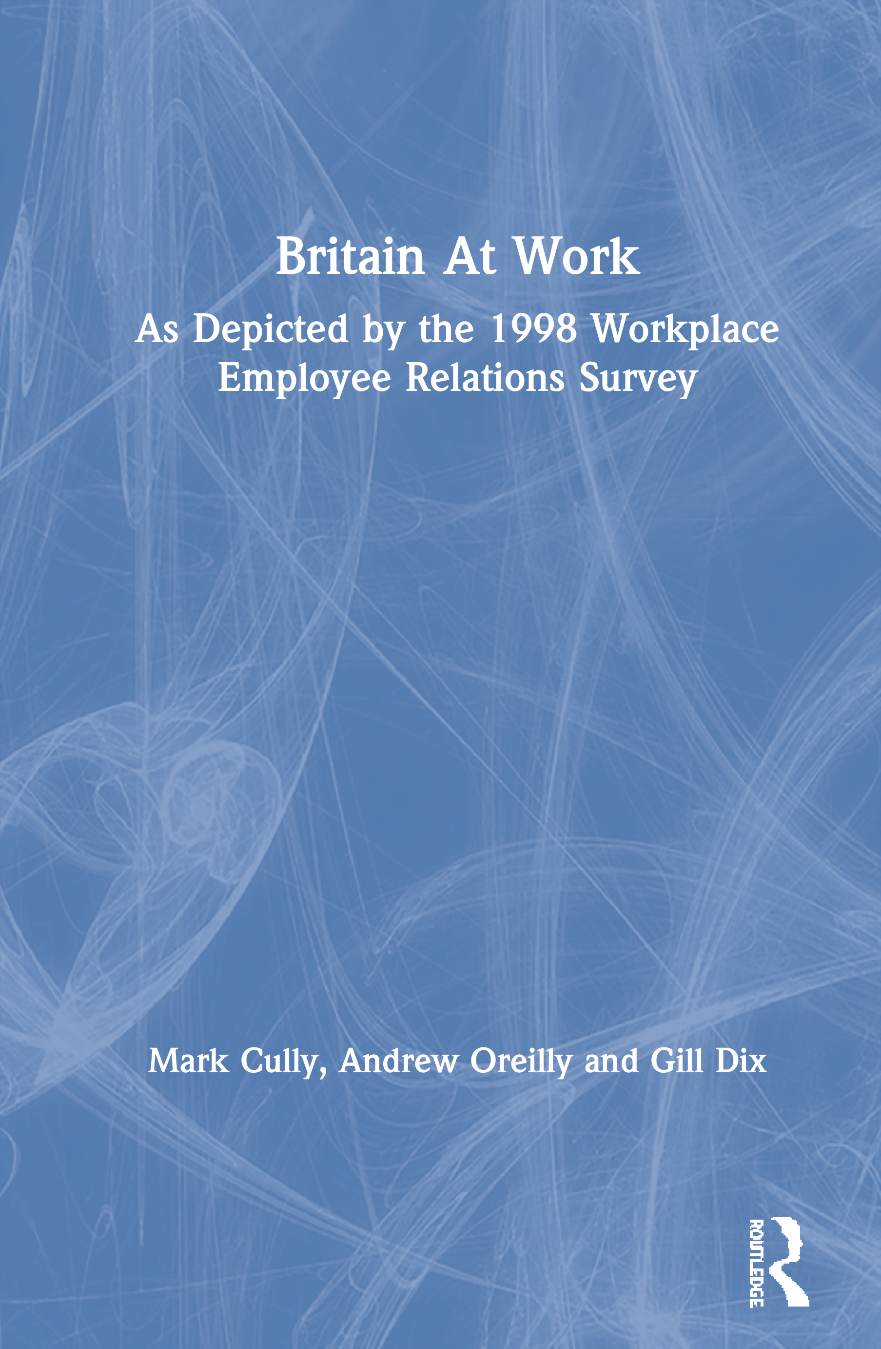 Britain At Work: As Depicted by the 1998 Workplace Employee Relations Survey, 1st Edition (Hardback) book cover