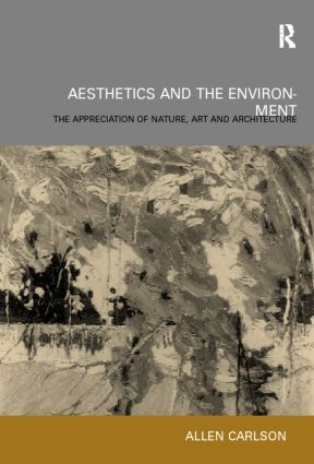 Aesthetics and the Environment: The Appreciation of Nature, Art and Architecture, 1st Edition (Hardback) book cover
