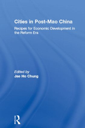 Cities in Post-Mao China: Recipes for Economic Development in the Reform Era (Hardback) book cover