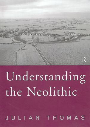 Understanding the Neolithic: 2nd Edition (Paperback) book cover