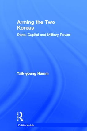 Arming the Two Koreas: State, Capital and Military Power, 1st Edition (Hardback) book cover