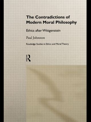 The Contradictions of Modern Moral Philosophy: Ethics after Wittgenstein, 1st Edition (Hardback) book cover