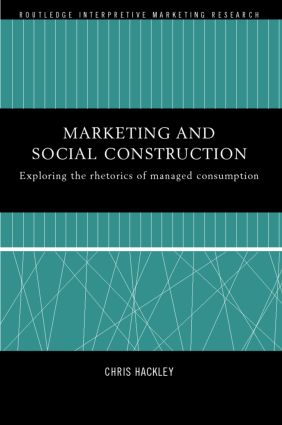 Marketing and Social Construction: Exploring the Rhetorics of Managed Consumption book cover