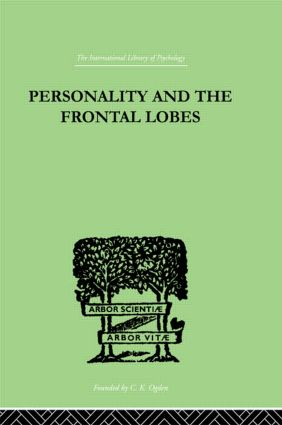 Personality And The Frontal Lobes: AN INVESTIGATION OF THE PSYCHOLOGICAL EFFECTS OF DIFFerent Types, 1st Edition (Hardback) book cover
