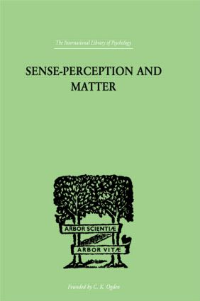 Sense-Perception And Matter: A CRITICAL ANALYSIS OF C D BROAD'S THEORY OF PERCEPTION, 1st Edition (Hardback) book cover