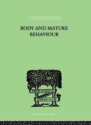 Body and Mature Behaviour: A Study of Anxiety, Sex, Gravitation and Learning, 1st Edition (Hardback) book cover