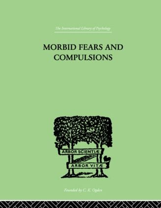 Morbid Fears And Compulsions: THEIR PSYCHOLOGY AND PSYCHOANALYTIC TREATMENT, 1st Edition (Hardback) book cover