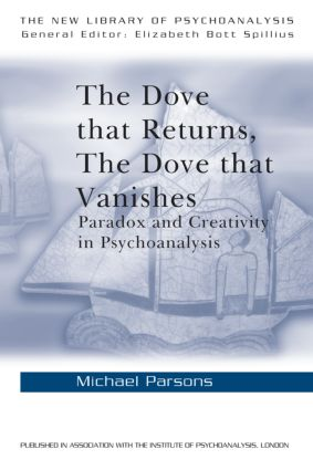 The Dove that Returns, The Dove that Vanishes: Paradox and Creativity in Psychoanalysis, 1st Edition (Paperback) book cover