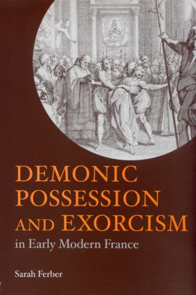 Demonic Possession and Exorcism: In Early Modern France, 1st Edition (Paperback) book cover