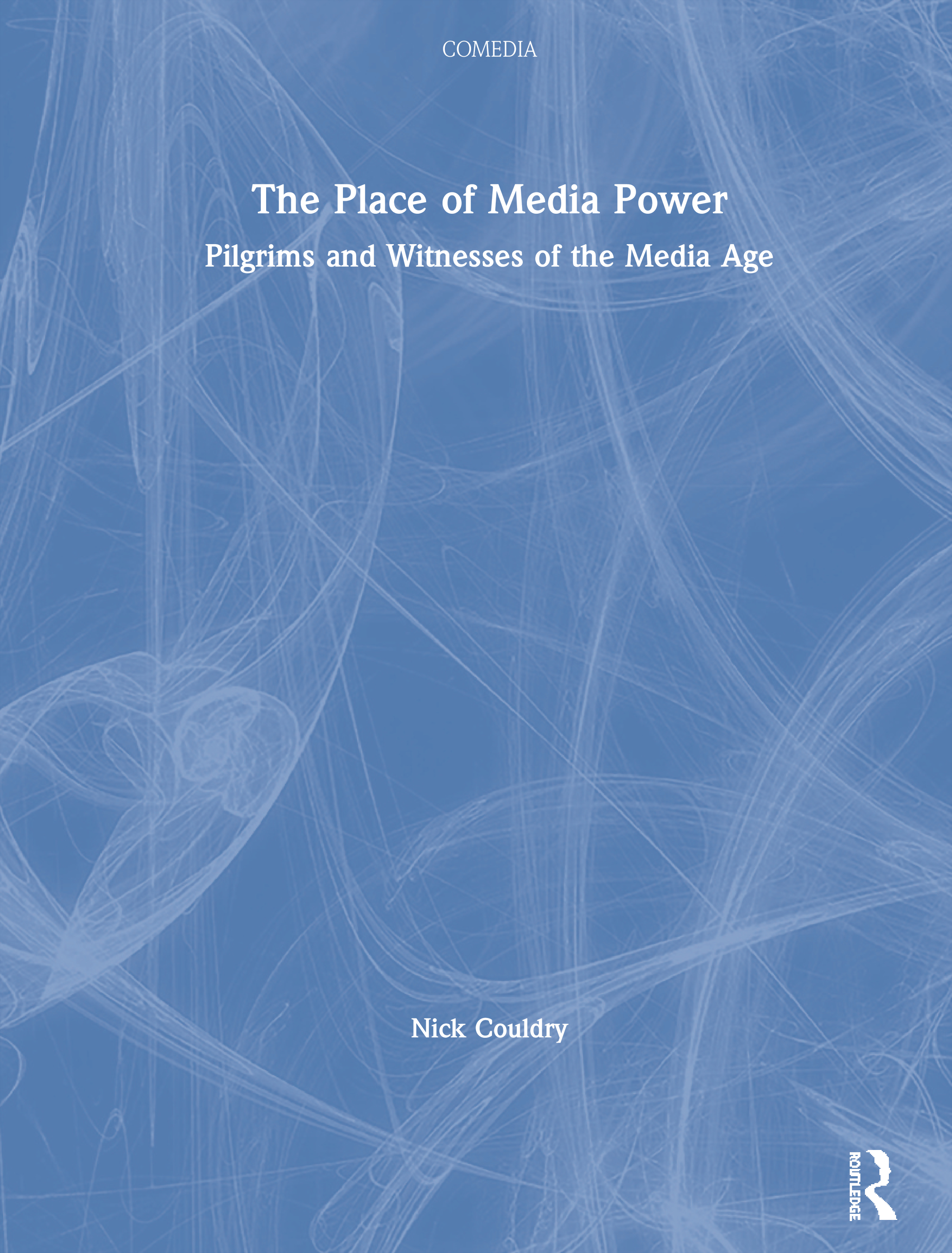 The Place of Media Power: Pilgrims and Witnesses of the Media Age book cover
