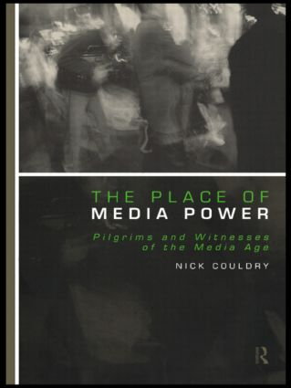 The Place of Media Power: Pilgrims and Witnesses of the Media Age (Paperback) book cover