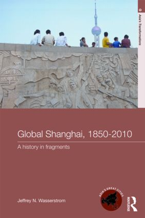 Global Shanghai, 1850-2010: A History in Fragments, 1st Edition (Paperback) book cover