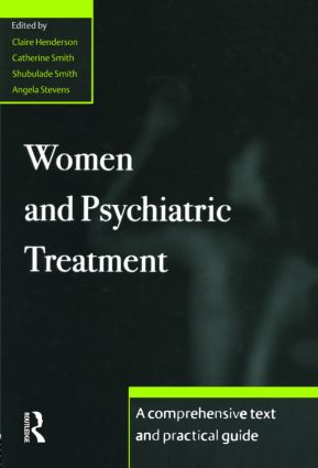 Women and Psychiatric Treatment: A Comprehensive Text and Practical Guide (Hardback) book cover