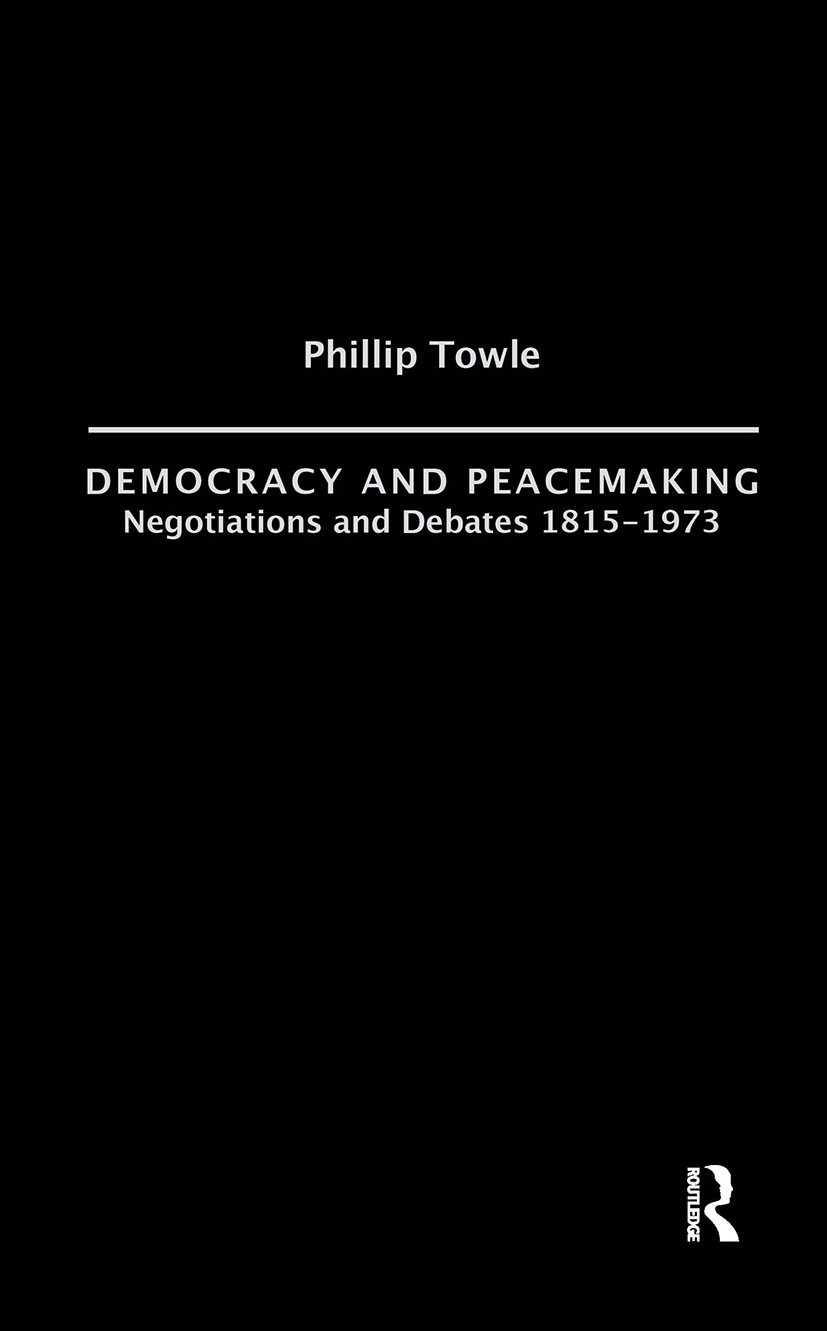 Democracy and Peace Making: Negotiations and Debates 1815-1973, 1st Edition (Paperback) book cover