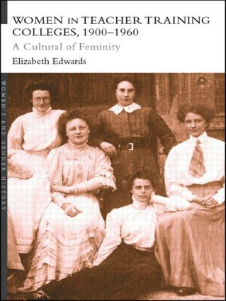 Women in Teacher Training Colleges, 1900-1960: A Culture of Femininity book cover