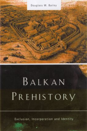 Balkan Prehistory: Exclusion, Incorporation and Identity, 1st Edition (Paperback) book cover