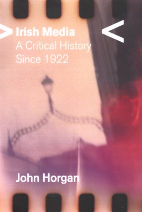 Irish Media: A Critical History since 1922, 1st Edition (Paperback) book cover