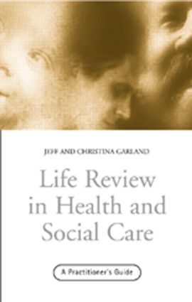 Life Review In Health and Social Care: A Practitioners Guide (e-Book) book cover