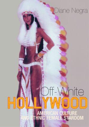 Off-White Hollywood: American Culture and Ethnic Female Stardom, 1st Edition (Paperback) book cover