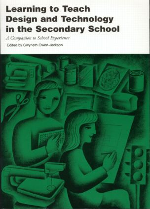 Learning to Teach Design and Technology in the Secondary School: A Companion to School Experience book cover