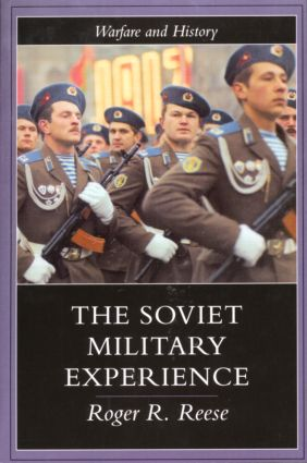 The Soviet Military Experience: A History of the Soviet Army, 1917-1991, 1st Edition (Paperback) book cover