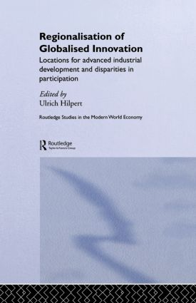 Regionalisation of Globalised Innovation: Locations for advanced industrial development and disparities in participation, 1st Edition (Hardback) book cover
